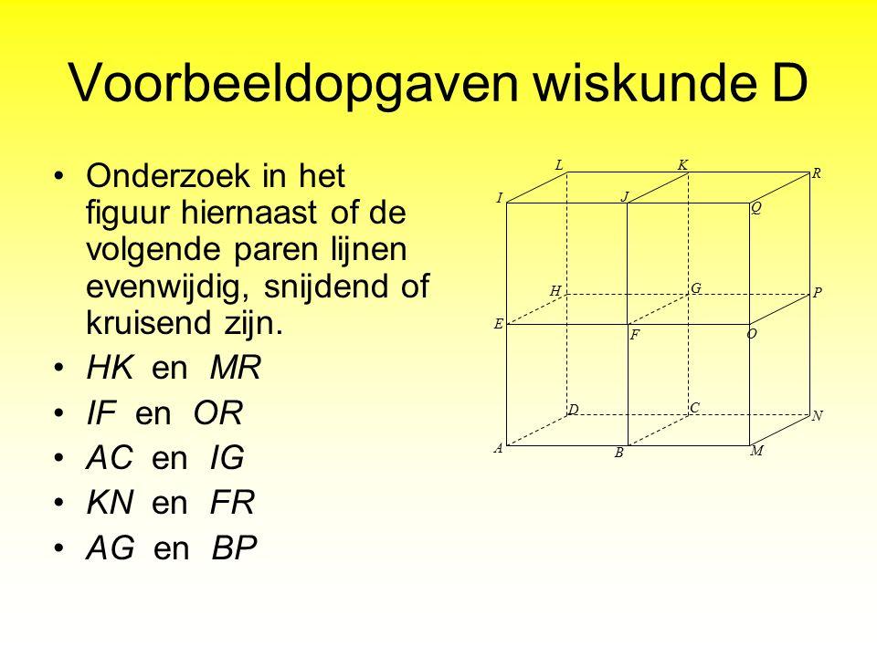 Voorbeeldopgaven wiskunde D Onderzoek in het figuur hiernaast of de volgende paren lijnen evenwijdig, snijdend of kruisend zijn. HK en MR IF en OR AC