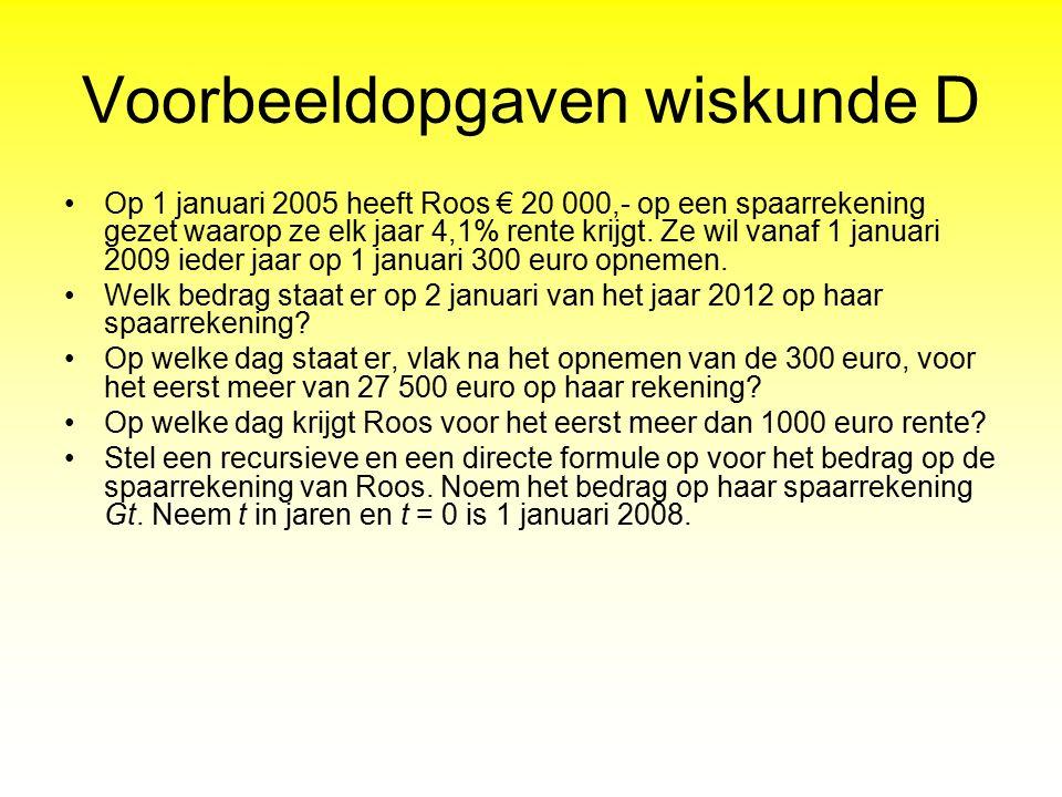 Voorbeeldopgaven wiskunde D Op 1 januari 2005 heeft Roos € 20 000,- op een spaarrekening gezet waarop ze elk jaar 4,1% rente krijgt. Ze wil vanaf 1 ja