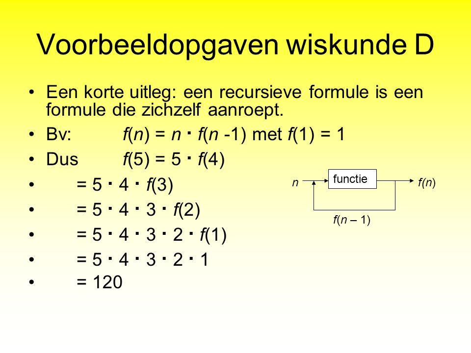Voorbeeldopgaven wiskunde D Een korte uitleg: een recursieve formule is een formule die zichzelf aanroept. Bv: f(n) = n · f(n -1) met f(1) = 1 Dus f(5