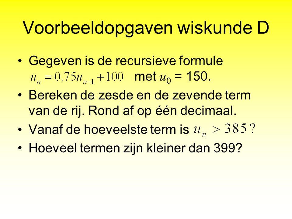 Voorbeeldopgaven wiskunde D Gegeven is de recursieve formule met u 0 = 150. Bereken de zesde en de zevende term van de rij. Rond af op één decimaal. V