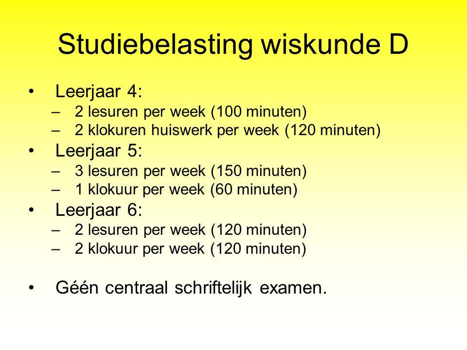 Studiebelasting wiskunde D Leerjaar 4: –2 lesuren per week (100 minuten) –2 klokuren huiswerk per week (120 minuten) Leerjaar 5: –3 lesuren per week (