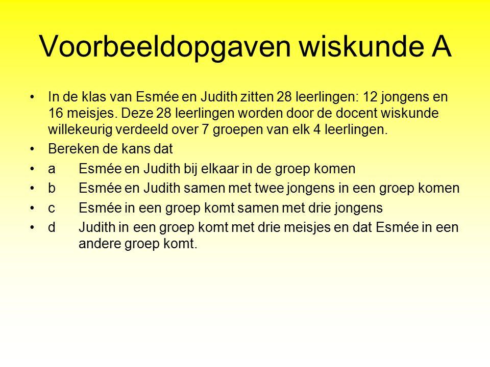 Voorbeeldopgaven wiskunde A In de klas van Esmée en Judith zitten 28 leerlingen: 12 jongens en 16 meisjes. Deze 28 leerlingen worden door de docent wi