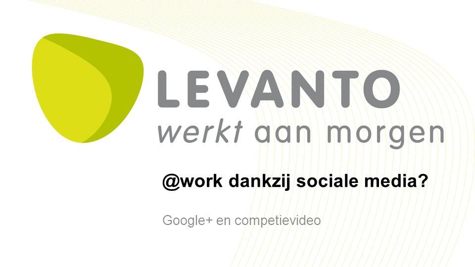 @work dankzij sociale media? Google+ en competievideo