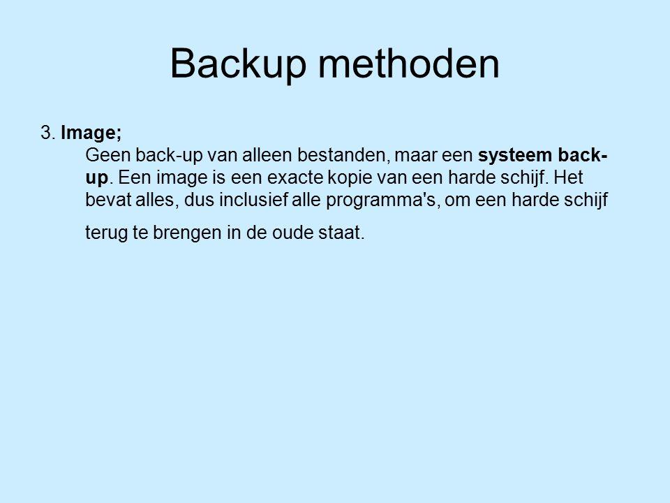 3. Image; Geen back-up van alleen bestanden, maar een systeem back- up.