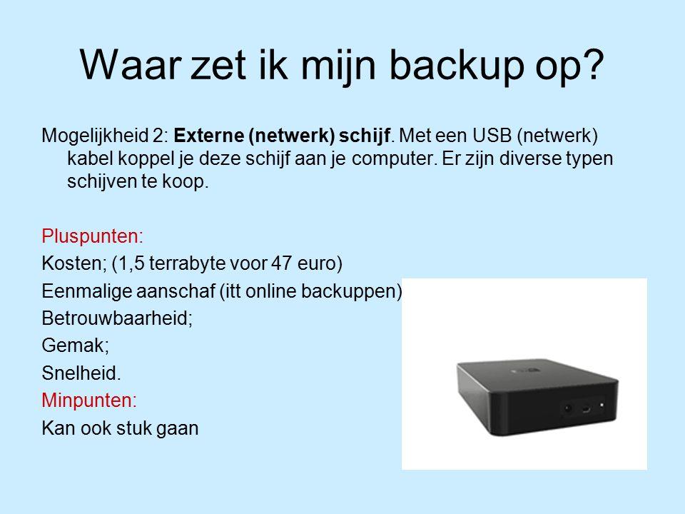 Waar zet ik mijn backup op. Mogelijkheid 2: Externe (netwerk) schijf.
