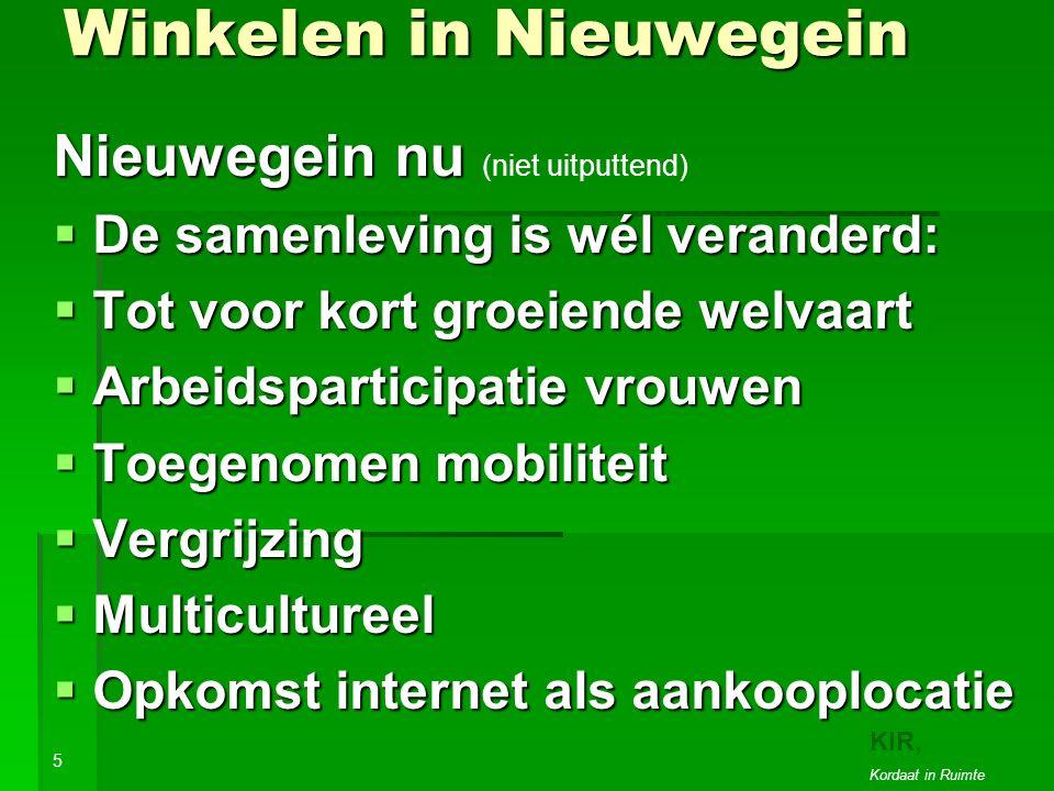 Winkelen in Nieuwegein Nieuwegein nu Nieuwegein nu (niet uitputtend)  De samenleving is wél veranderd:  Tot voor kort groeiende welvaart  Arbeidsparticipatie vrouwen  Toegenomen mobiliteit  Vergrijzing  Multicultureel  Opkomst internet als aankooplocatie 5 10 KIR, Kordaat in Ruimte