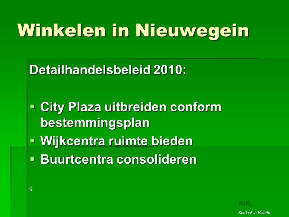 Winkelen in Nieuwegein Detailhandelsbeleid 2010:  City Plaza uitbreiden conform bestemmingsplan  Wijkcentra ruimte bieden  Buurtcentra consolideren 6 3 KIR, Kordaat in Ruimte