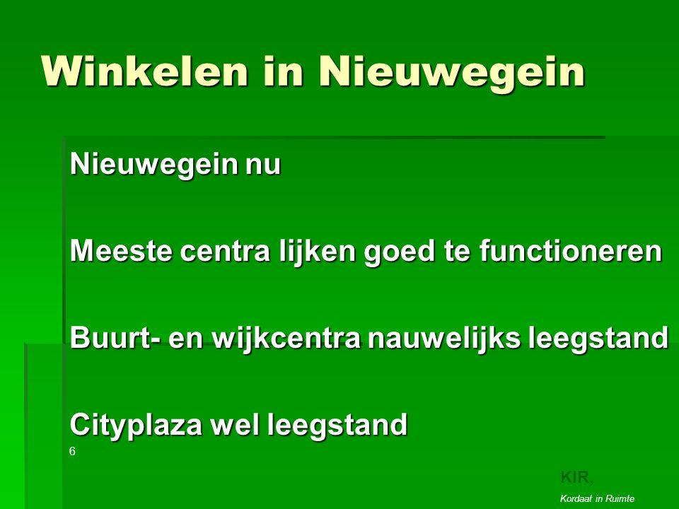 Winkelen in Nieuwegein Nieuwegein nu Meeste centra lijken goed te functioneren Buurt- en wijkcentra nauwelijks leegstand Cityplaza wel leegstand 6 3 KIR, Kordaat in Ruimte