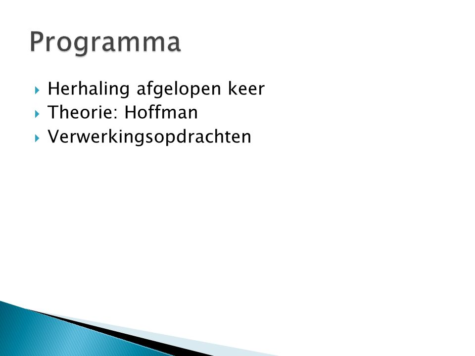  Herhaling afgelopen keer  Theorie: Hoffman  Verwerkingsopdrachten
