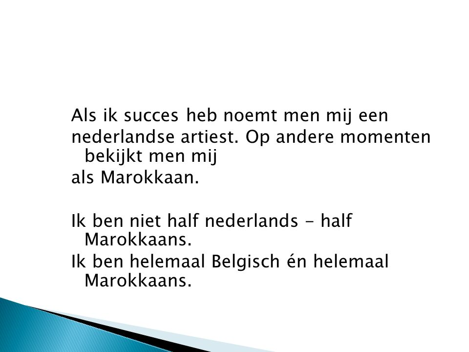 Als ik succes heb noemt men mij een nederlandse artiest.