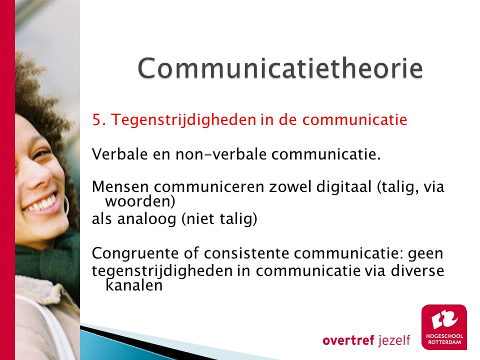 Communicatietheorie 5.Tegenstrijdigheden in de communicatie Verbale en non-verbale communicatie.