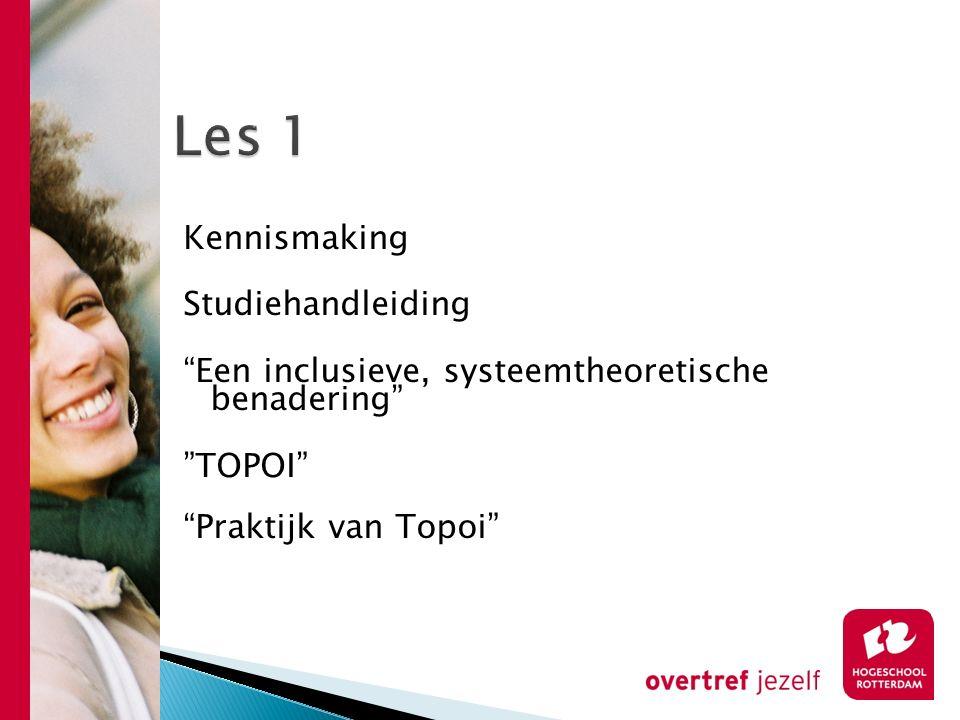 """Kennismaking Studiehandleiding """"Een inclusieve, systeemtheoretische benadering"""" """"TOPOI"""" """"Praktijk van Topoi"""""""