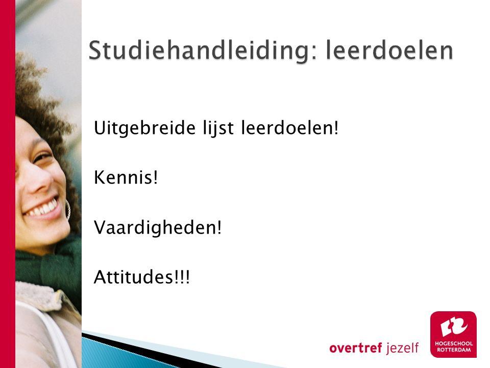Uitgebreide lijst leerdoelen! Kennis! Vaardigheden! Attitudes!!!
