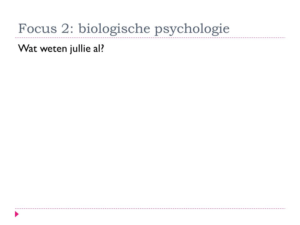 Focus 2: biologische psychologie Wat weten jullie al?