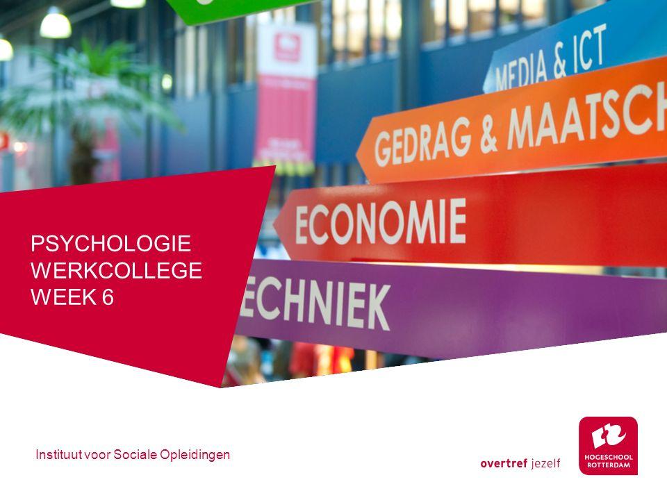 PSYCHOLOGIE WERKCOLLEGE WEEK 6 Instituut voor Sociale Opleidingen