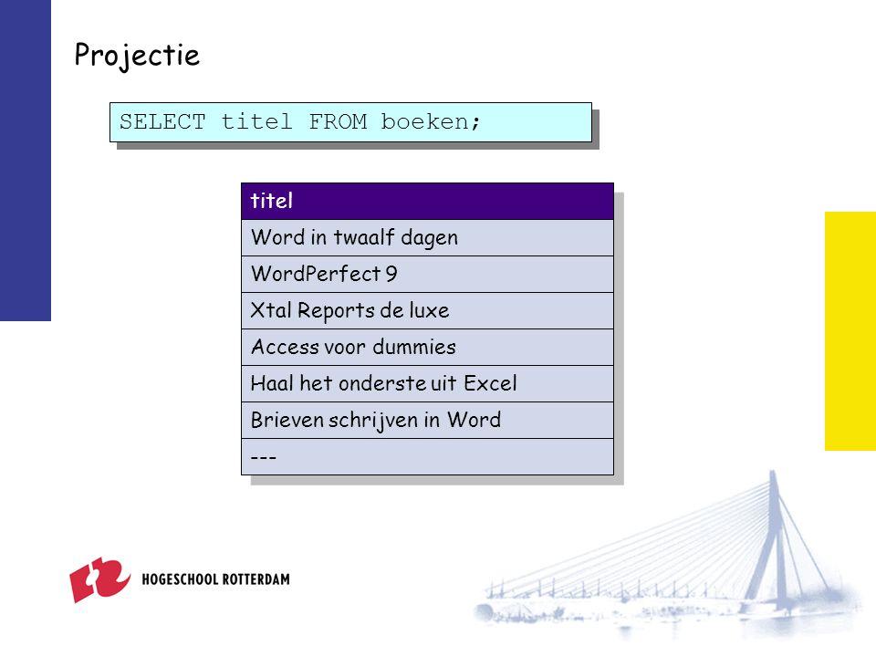 Projectie SELECT titel FROM boeken; titel Word in twaalf dagen WordPerfect 9 Xtal Reports de luxe Access voor dummies Haal het onderste uit Excel Brieven schrijven in Word ---