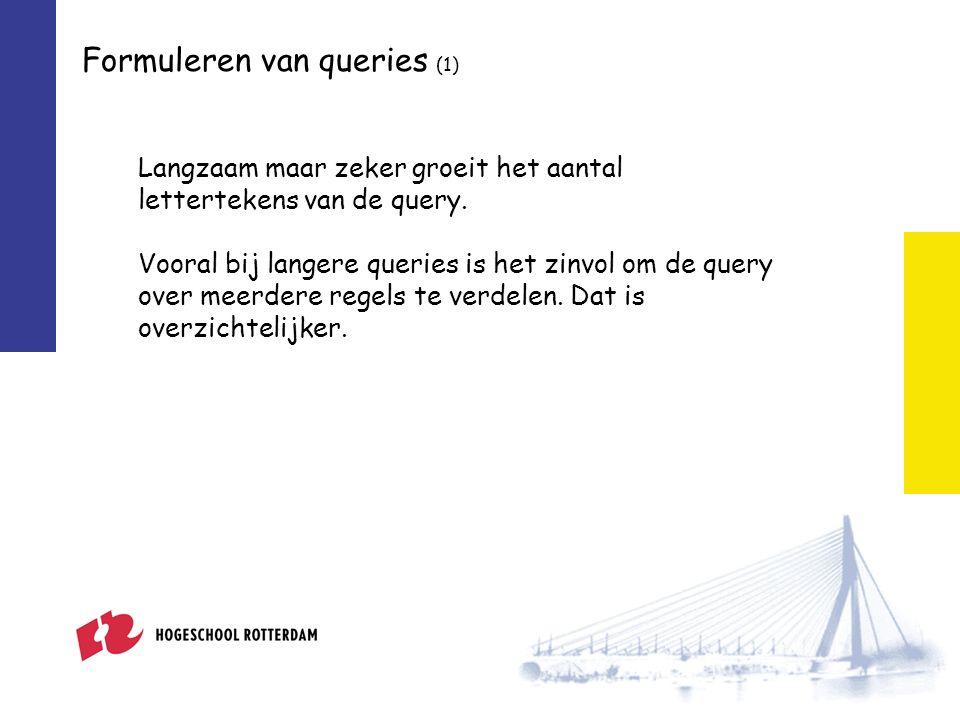 Formuleren van queries (1) Langzaam maar zeker groeit het aantal lettertekens van de query.