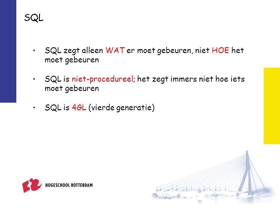 SQL zegt alleen WAT er moet gebeuren, niet HOE het moet gebeuren SQL is niet-procedureel; het zegt immers niet hoe iets moet gebeuren SQL is 4GL (vierde generatie) SQL