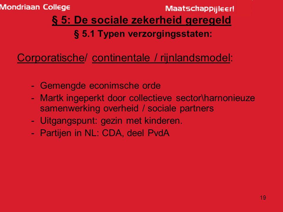 18 § 5: De sociale zekerheid geregeld § 5.1 Typen verzorgingsstaten: Sociaaldemocratische/ Scandinavischemodel: -Flexicurity: -felxibele arbeidsmarkt