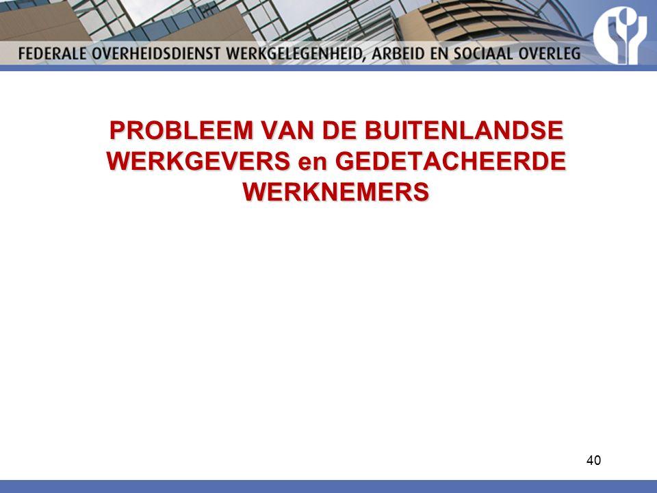 PROBLEEM VAN DE BUITENLANDSE WERKGEVERS en GEDETACHEERDE WERKNEMERS 40