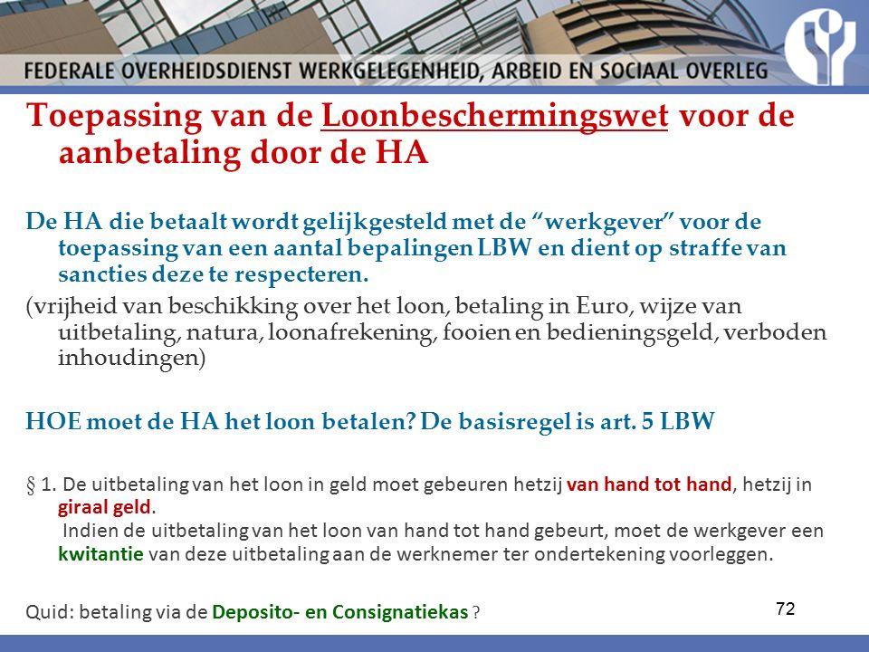 Toepassing van de Loonbeschermingswet voor de aanbetaling door de HA De HA die betaalt wordt gelijkgesteld met de werkgever voor de toepassing van een aantal bepalingen LBW en dient op straffe van sancties deze te respecteren.