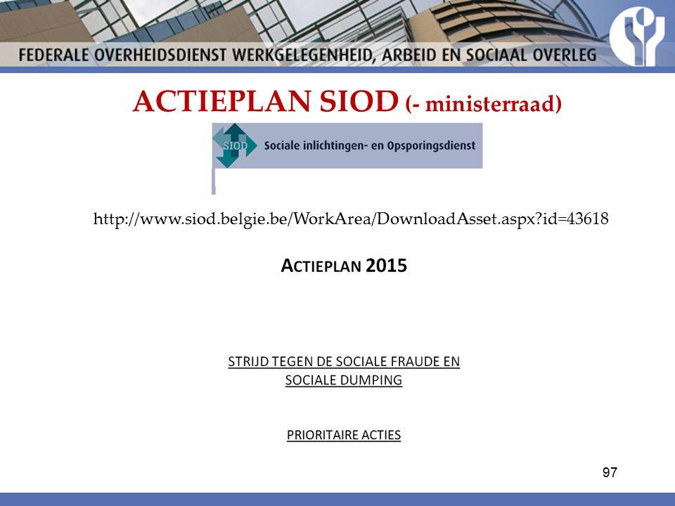 ACTIEPLAN SIOD (- ministerraad) http://www.siod.belgie.be/WorkArea/DownloadAsset.aspx?id=43618 97