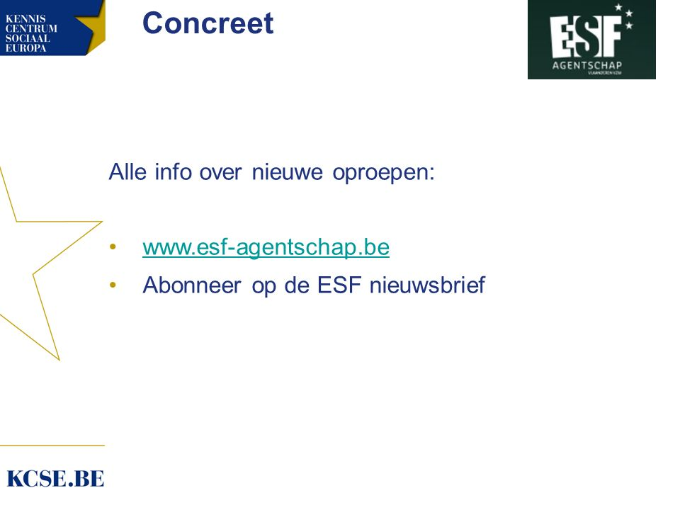 Concreet Alle info over nieuwe oproepen: www.esf-agentschap.be Abonneer op de ESF nieuwsbrief