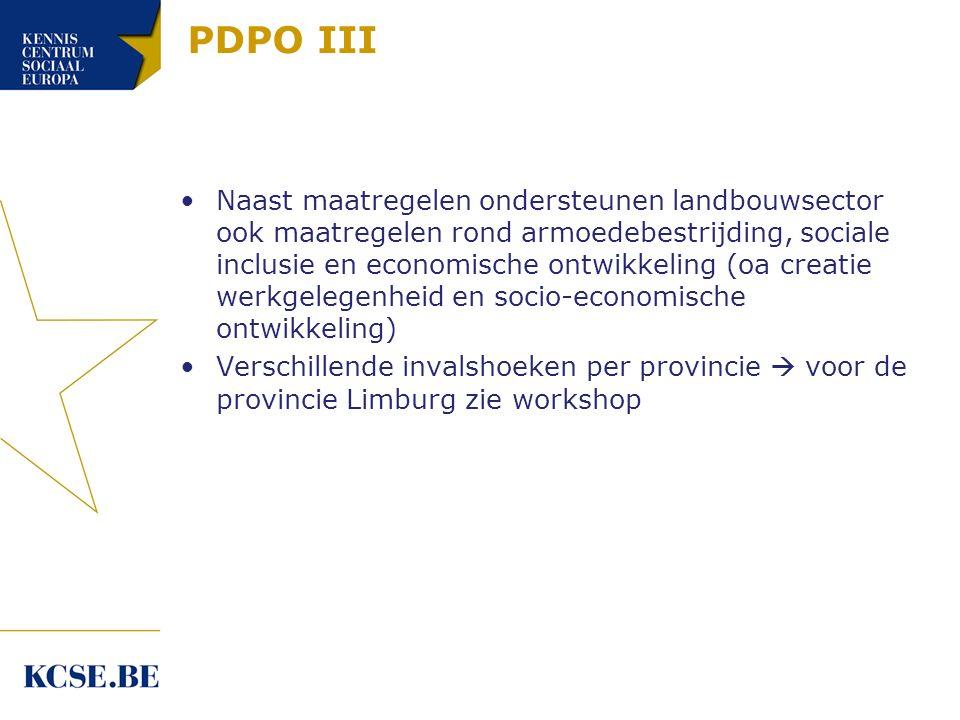 PDPO III Naast maatregelen ondersteunen landbouwsector ook maatregelen rond armoedebestrijding, sociale inclusie en economische ontwikkeling (oa creatie werkgelegenheid en socio-economische ontwikkeling) Verschillende invalshoeken per provincie  voor de provincie Limburg zie workshop