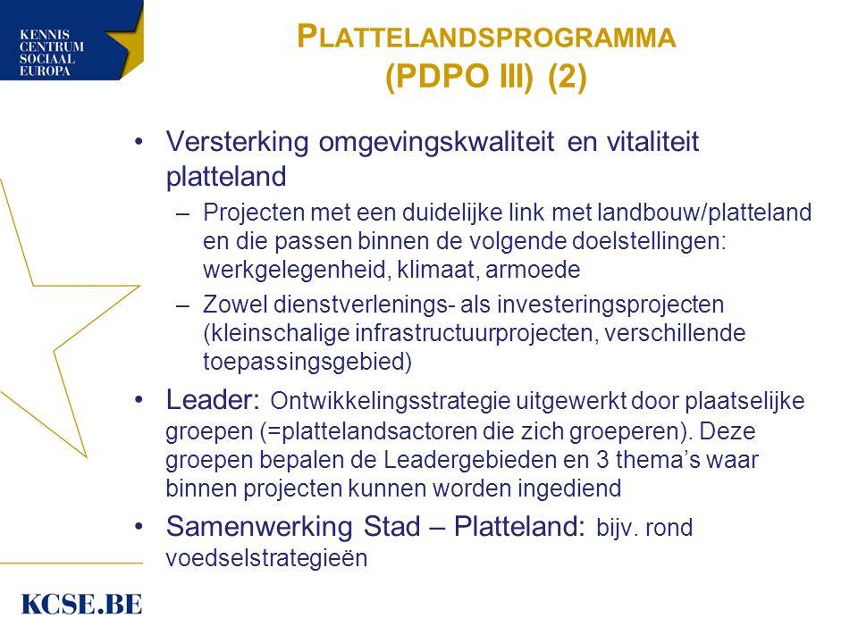 P LATTELANDSPROGRAMMA (PDPO III) (2) Versterking omgevingskwaliteit en vitaliteit platteland –Projecten met een duidelijke link met landbouw/platteland en die passen binnen de volgende doelstellingen: werkgelegenheid, klimaat, armoede –Zowel dienstverlenings- als investeringsprojecten (kleinschalige infrastructuurprojecten, verschillende toepassingsgebied) Leader: Ontwikkelingsstrategie uitgewerkt door plaatselijke groepen (=plattelandsactoren die zich groeperen).
