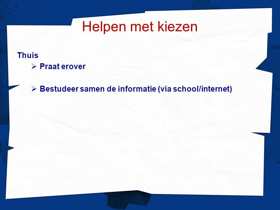 Helpen met kiezen Thuis  Praat erover  Bestudeer samen de informatie (via school/internet)