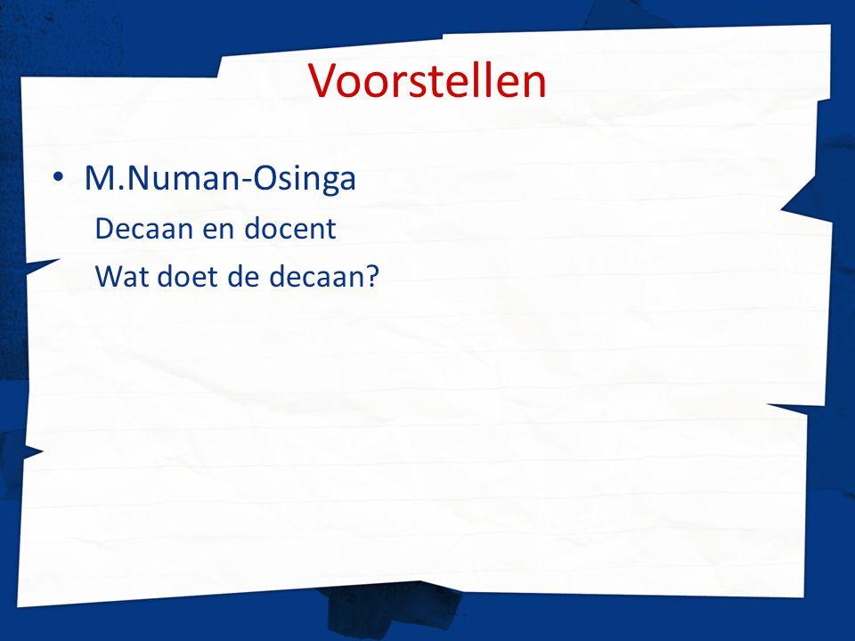 Voorstellen M.Numan-Osinga Decaan en docent Wat doet de decaan