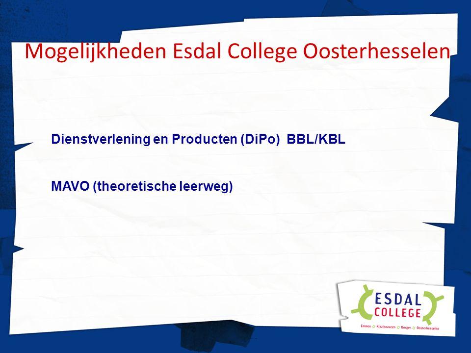 Mogelijkheden Esdal College Oosterhesselen Dienstverlening en Producten (DiPo) BBL/KBL MAVO (theoretische leerweg)