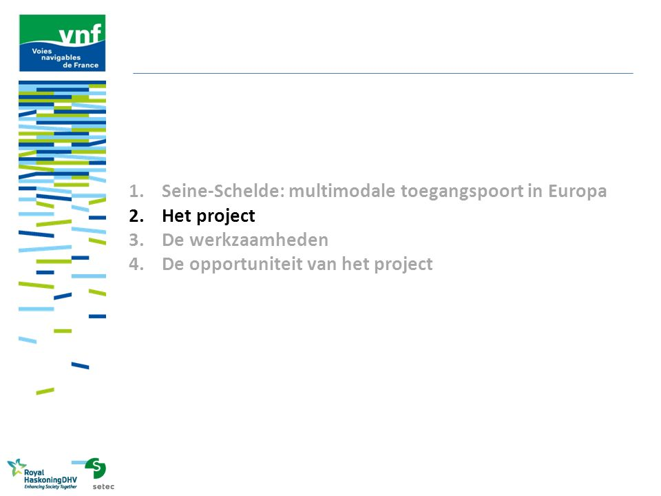 1.Seine-Schelde: multimodale toegangspoort in Europa 2.Het project 3.De werkzaamheden 4.De opportuniteit van het project