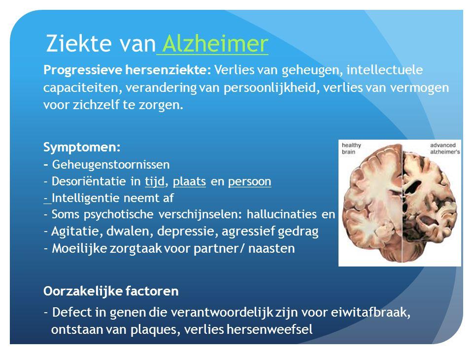 Ziekte van Alzheimer Alzheimer Progressieve hersenziekte: Verlies van geheugen, intellectuele capaciteiten, verandering van persoonlijkheid, verlies v