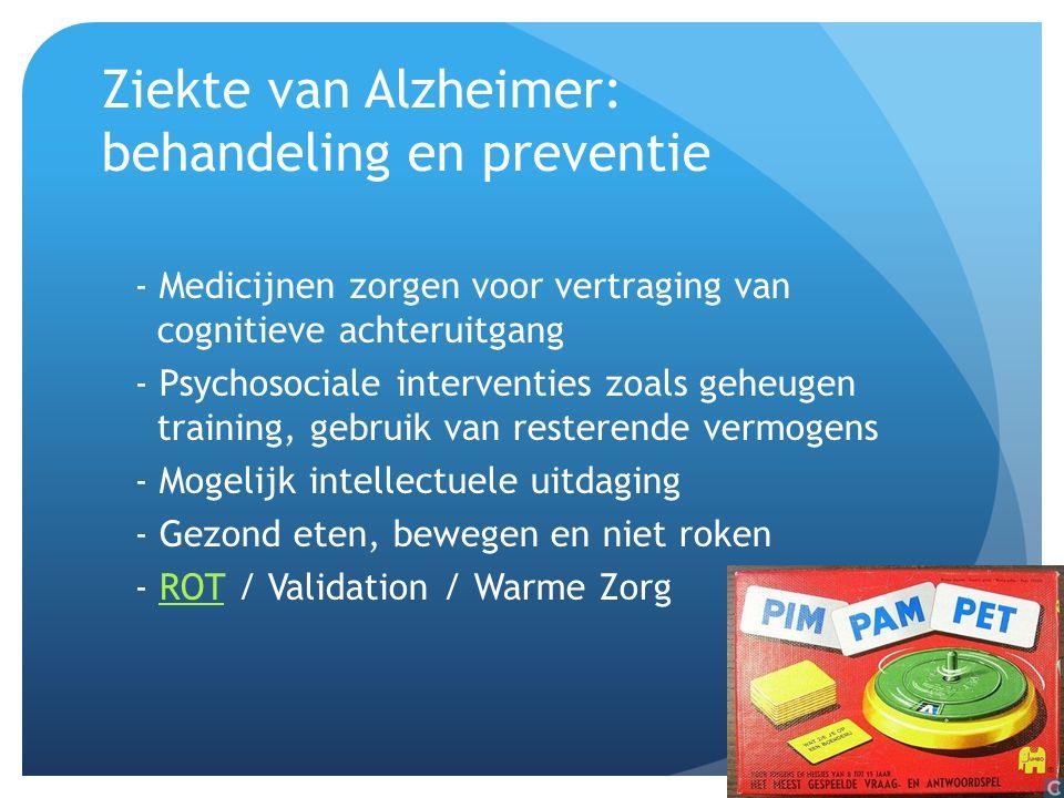 Ziekte van Alzheimer: behandeling en preventie - Medicijnen zorgen voor vertraging van cognitieve achteruitgang - Psychosociale interventies zoals geh