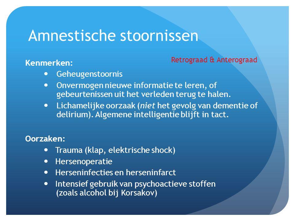 Amnestische stoornissen Kenmerken: Geheugenstoornis Onvermogen nieuwe informatie te leren, of gebeurtenissen uit het verleden terug te halen. Lichamel