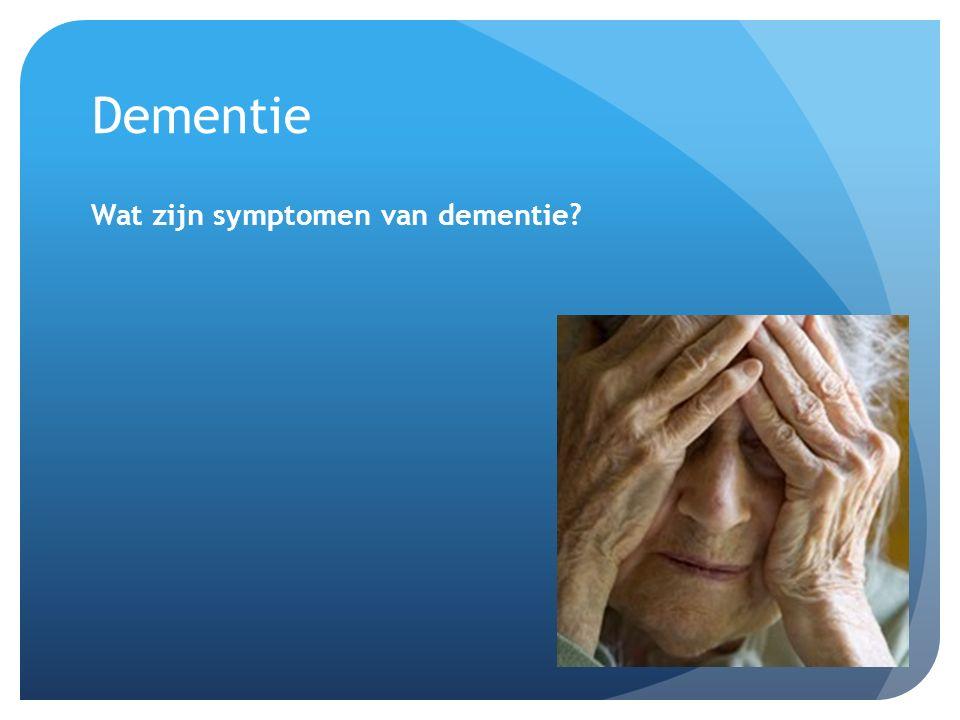 Dementie Wat zijn symptomen van dementie?