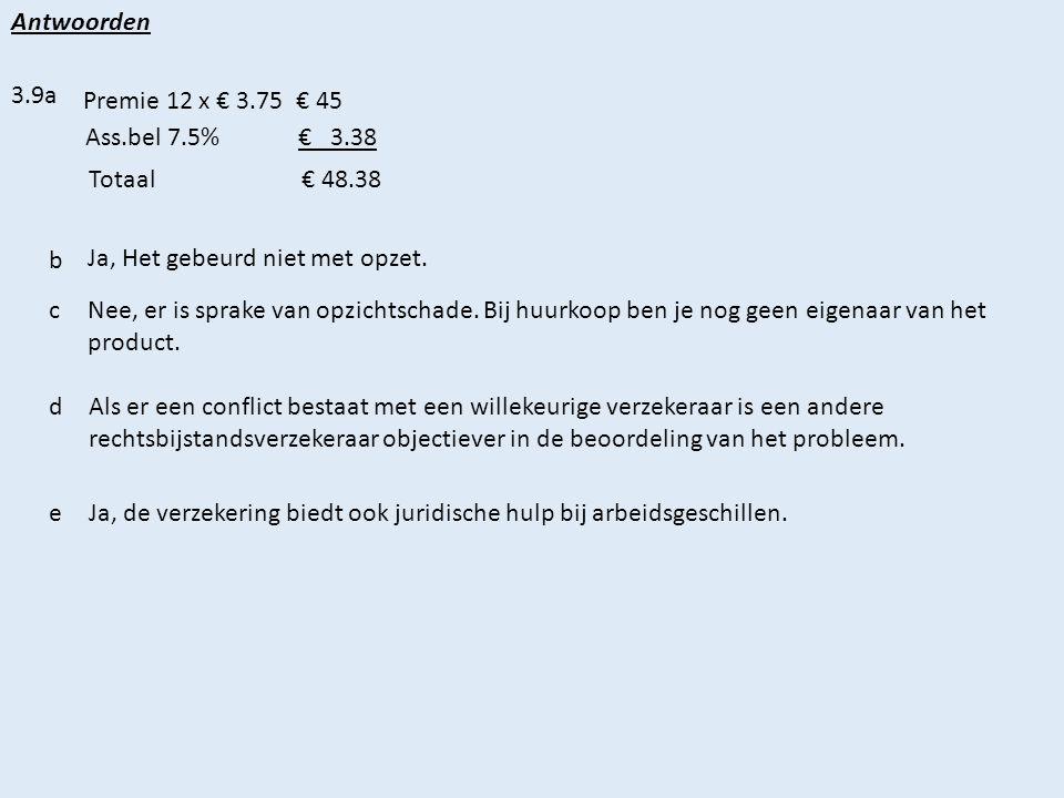 Antwoorden 3.9a Premie 12 x € 3.75 € 45 Ass.bel 7.5%€ 3.38 Totaal€ 48.38 b Ja, Het gebeurd niet met opzet.