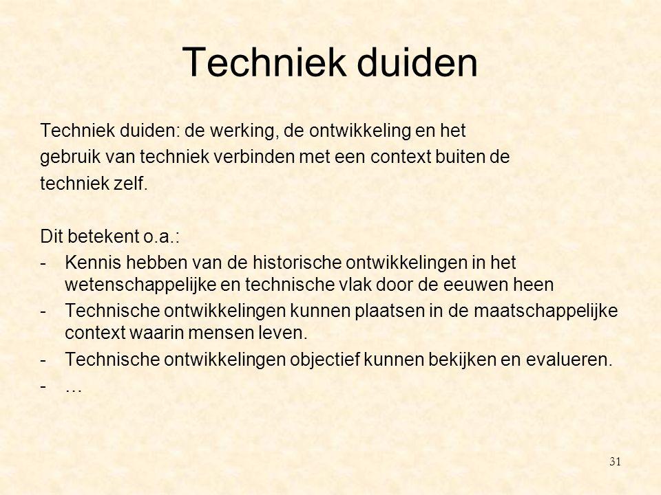 Techniek duiden Techniek duiden: de werking, de ontwikkeling en het gebruik van techniek verbinden met een context buiten de techniek zelf. Dit beteke