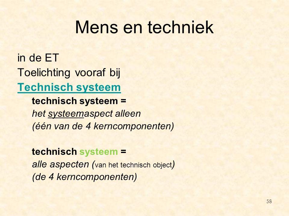 Mens en techniek in de ET Toelichting vooraf bij Technisch systeem technisch systeem = het systeemaspect alleen (één van de 4 kerncomponenten) technis