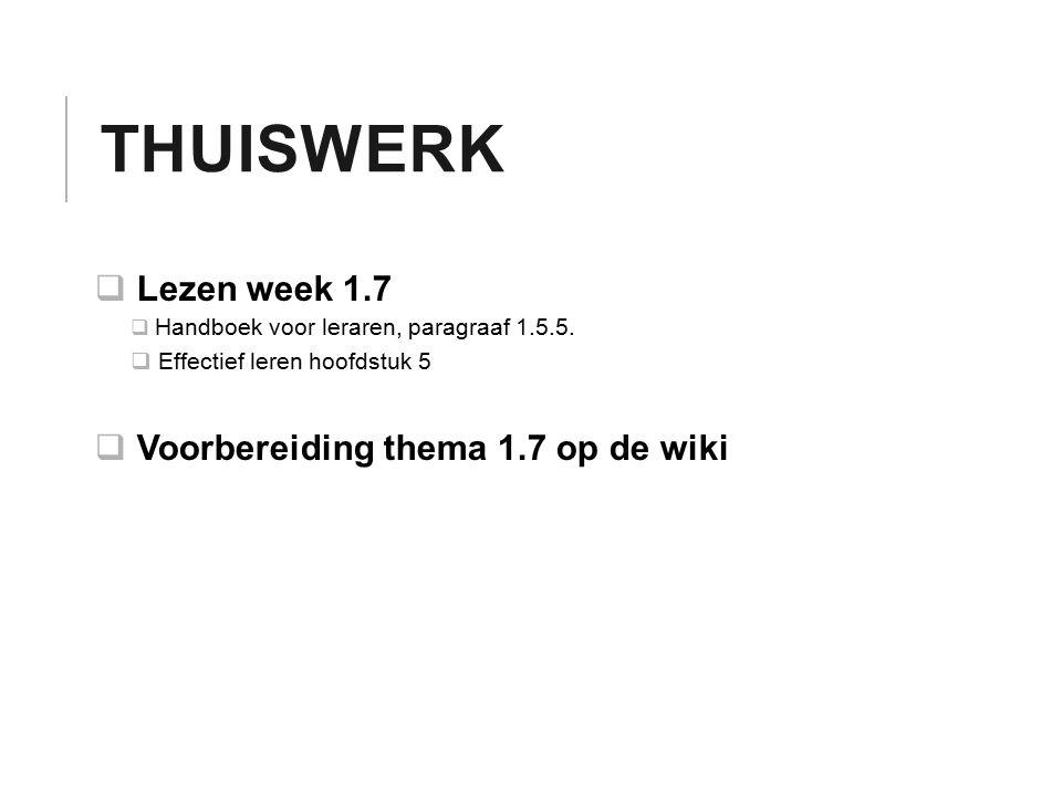 THUISWERK  Lezen week 1.7  Handboek voor leraren, paragraaf 1.5.5.  Effectief leren hoofdstuk 5  Voorbereiding thema 1.7 op de wiki