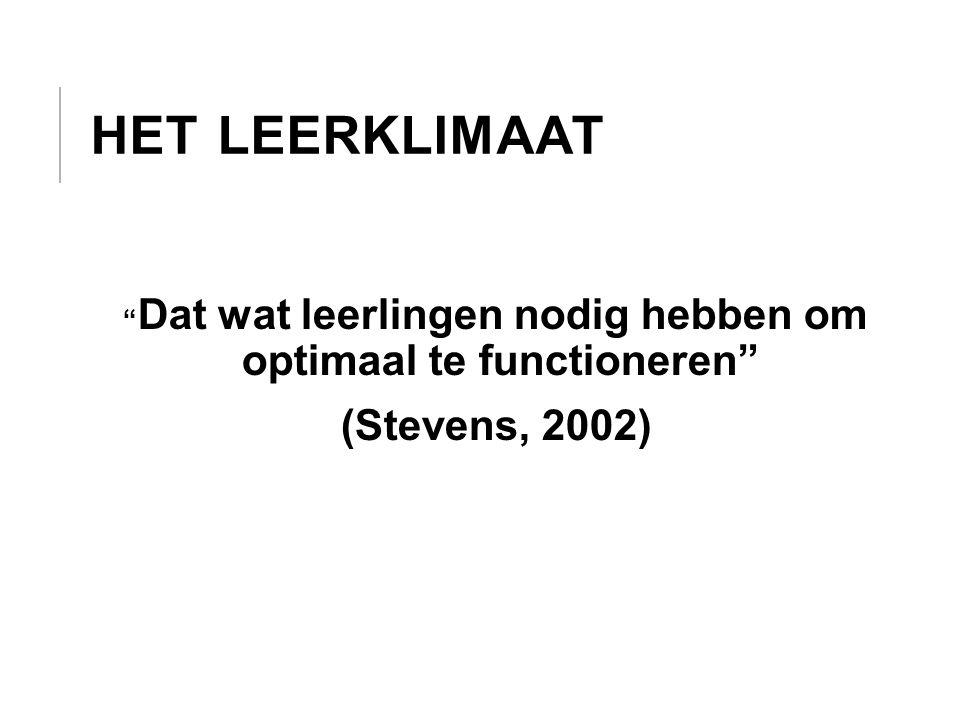 """HET LEERKLIMAAT """" Dat wat leerlingen nodig hebben om optimaal te functioneren"""" (Stevens, 2002)"""