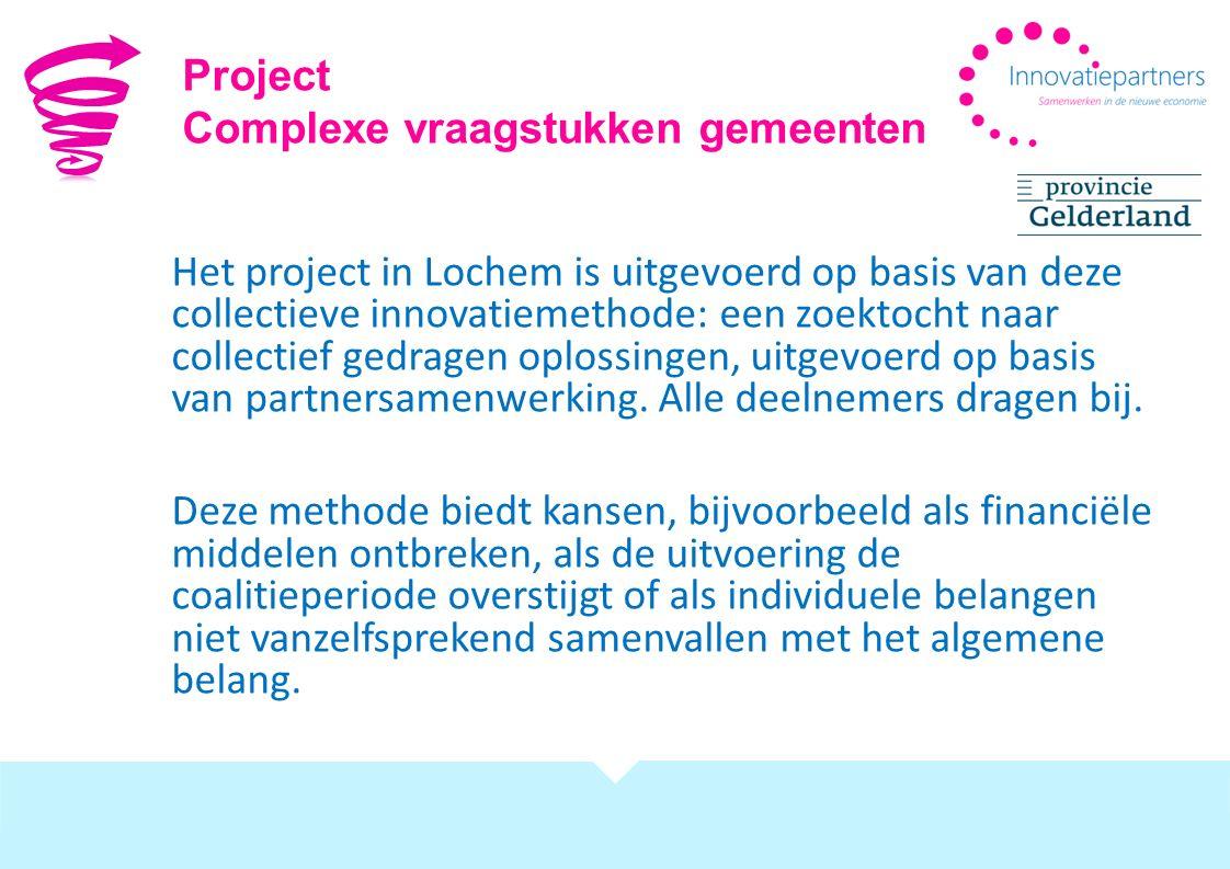 Het project in Lochem is uitgevoerd op basis van deze collectieve innovatiemethode: een zoektocht naar collectief gedragen oplossingen, uitgevoerd op