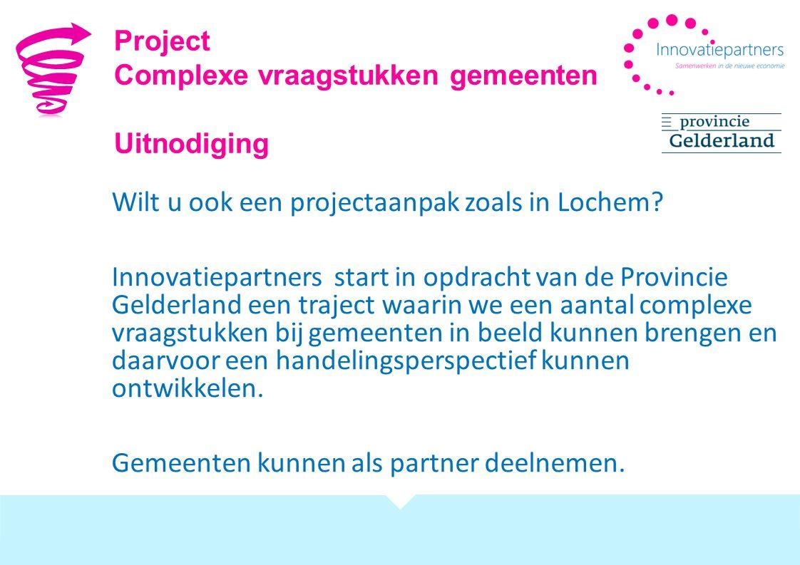 Wilt u ook een projectaanpak zoals in Lochem? Innovatiepartners start in opdracht van de Provincie Gelderland een traject waarin we een aantal complex