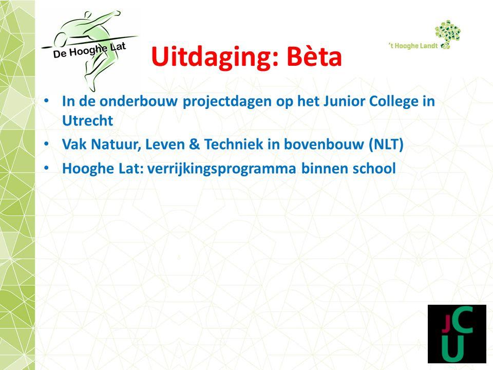 Uitdaging: Bèta In de onderbouw projectdagen op het Junior College in Utrecht Vak Natuur, Leven & Techniek in bovenbouw (NLT) Hooghe Lat: verrijkingsprogramma binnen school