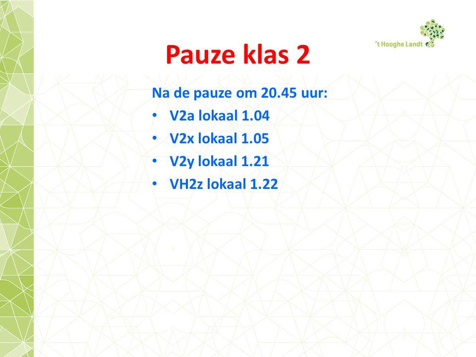 Pauze klas 2 Na de pauze om 20.45 uur: V2a lokaal 1.04 V2x lokaal 1.05 V2y lokaal 1.21 VH2z lokaal 1.22