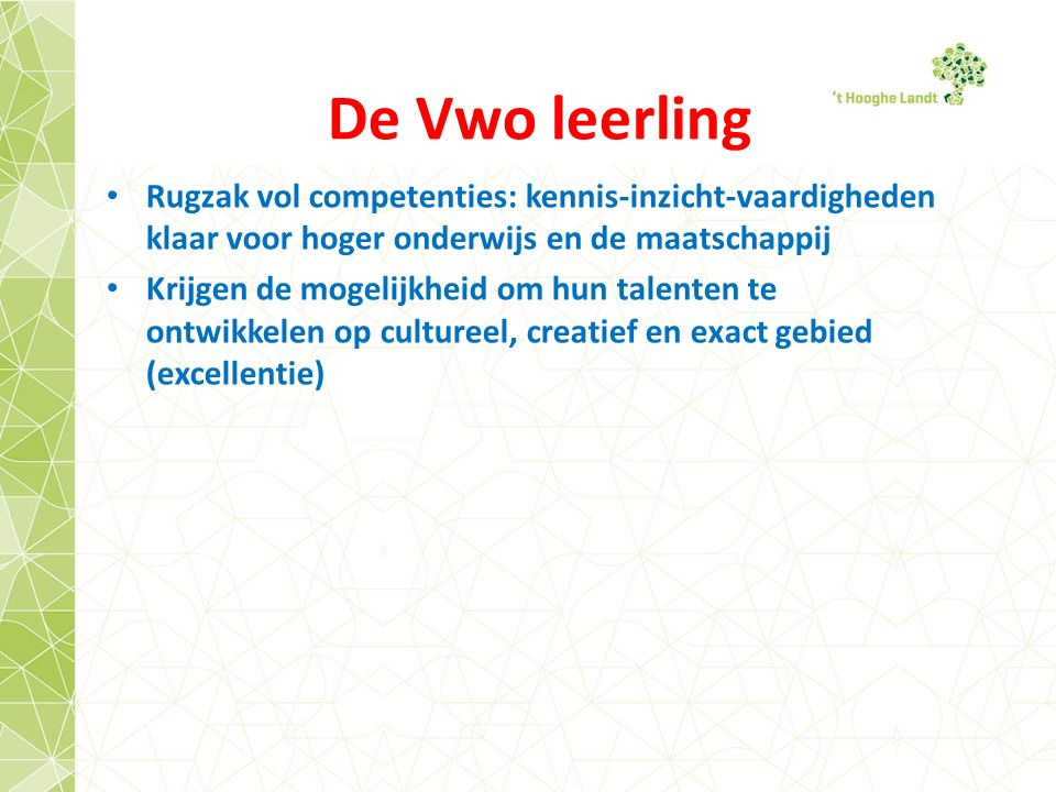 De Vwo leerling Rugzak vol competenties: kennis-inzicht-vaardigheden klaar voor hoger onderwijs en de maatschappij Krijgen de mogelijkheid om hun talenten te ontwikkelen op cultureel, creatief en exact gebied (excellentie)