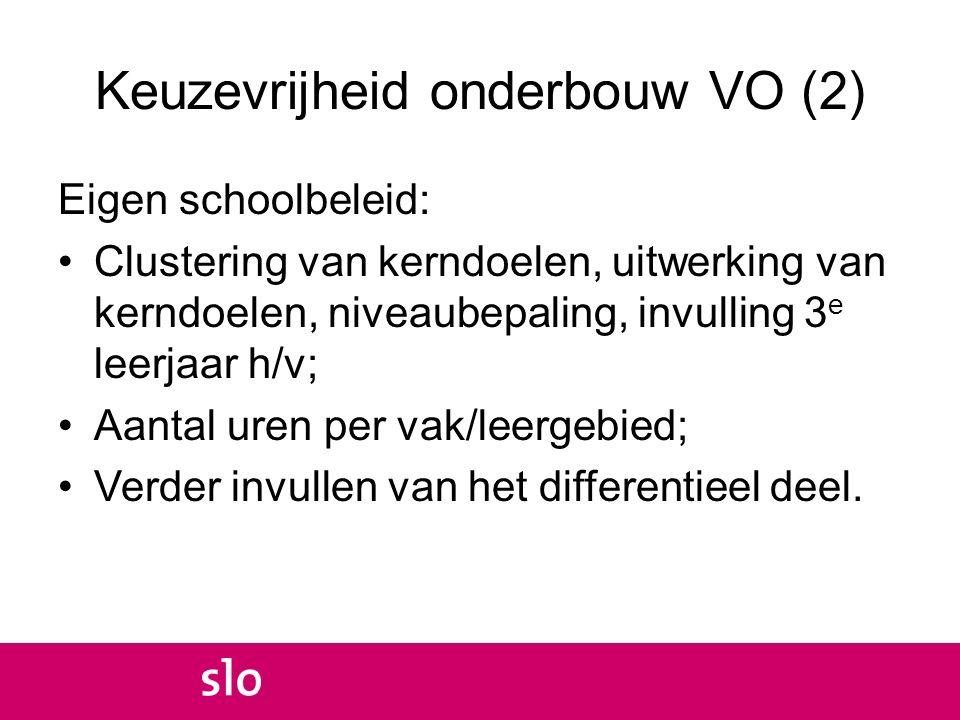Keuzevrijheid onderbouw VO (2) Eigen schoolbeleid: Clustering van kerndoelen, uitwerking van kerndoelen, niveaubepaling, invulling 3 e leerjaar h/v; A