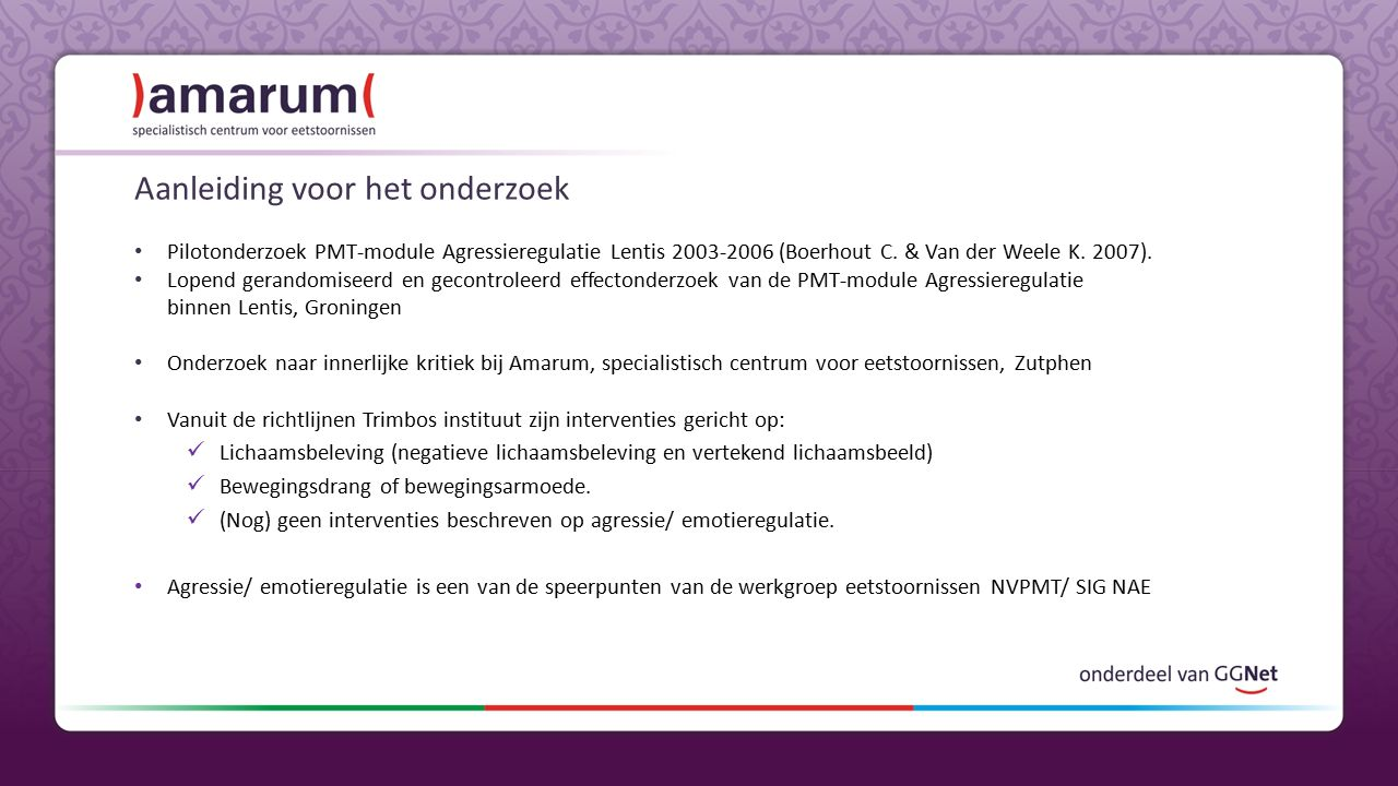 Aanleiding voor het onderzoek Pilotonderzoek PMT-module Agressieregulatie Lentis 2003-2006 (Boerhout C.