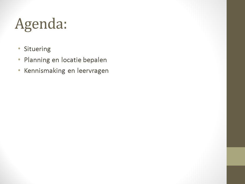 Agenda: Situering Planning en locatie bepalen Kennismaking en leervragen